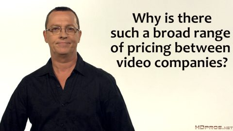 Why is there often such a broad range of prices from competing video companies for the same project? HD Pro Jim Ross explains why some firms charge much less and others a lot more.